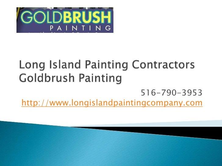 Long Island Painting ContractorsGoldbrush Painting<br />516-790-3953http://www.longislandpaintingcompany.com<br />