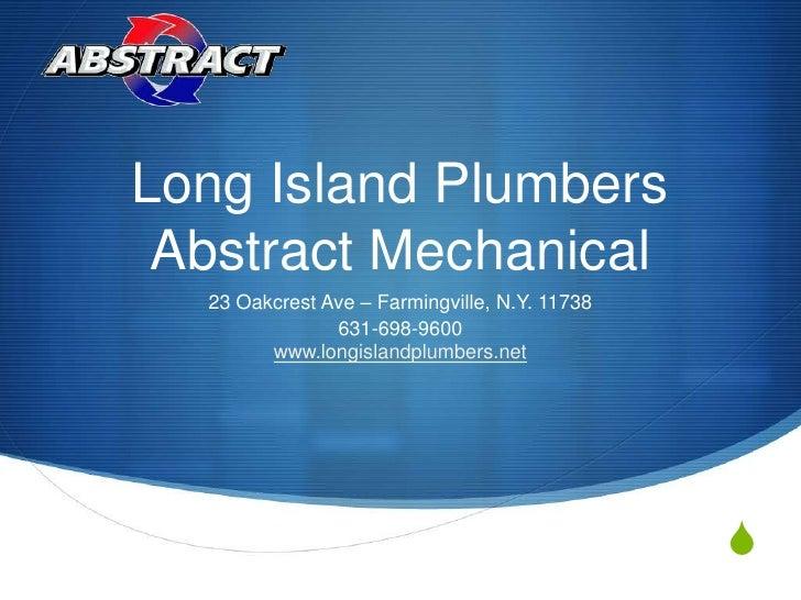 Long Island PlumbersAbstract Mechanical<br />23 Oakcrest Ave – Farmingville, N.Y. 11738<br />631-698-9600www.longislandplu...