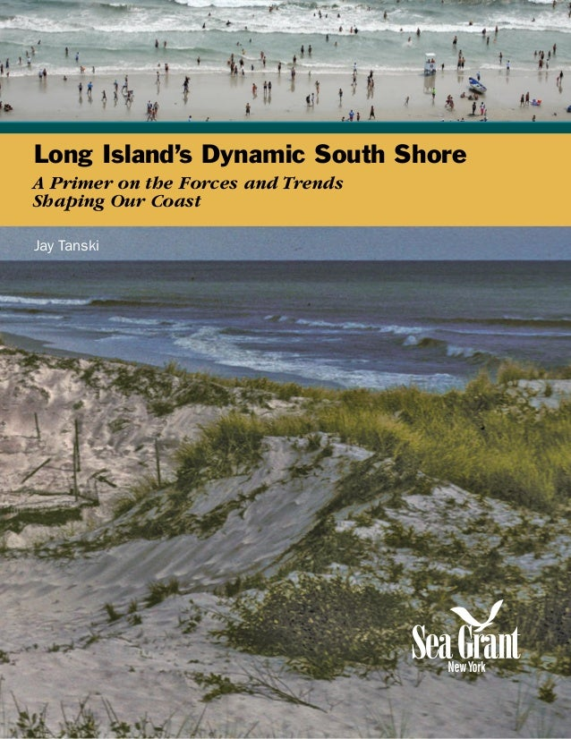 Long Island's Dynamic South ShoreA Primer on the Forces and TrendsShaping Our CoastJay Tanski