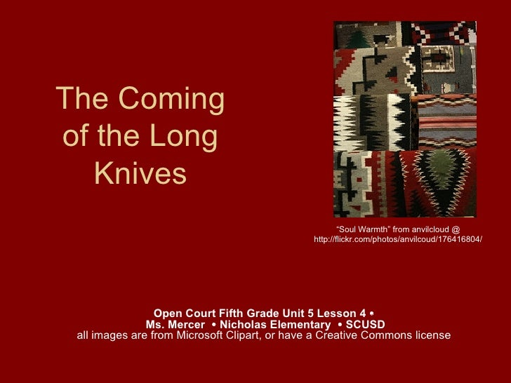 The Coming of the Long Knives Open Court Fifth Grade Unit 5 Lesson 4    Ms. Mercer    Nicholas Elementary    SCUSD all ...