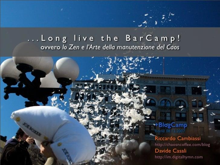 ...Long live the BarCamp!   ovvero lo Zen e l'Arte della manutenzione del Caos                                            ...