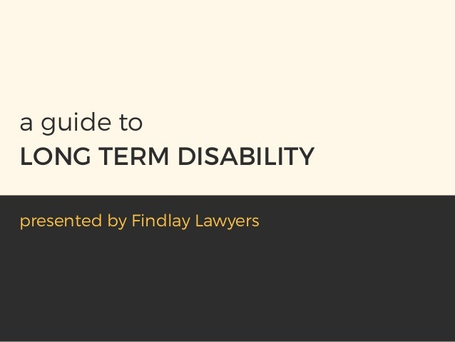 LONG TERM DISABILITY a guide to presented by Findlay Lawyers