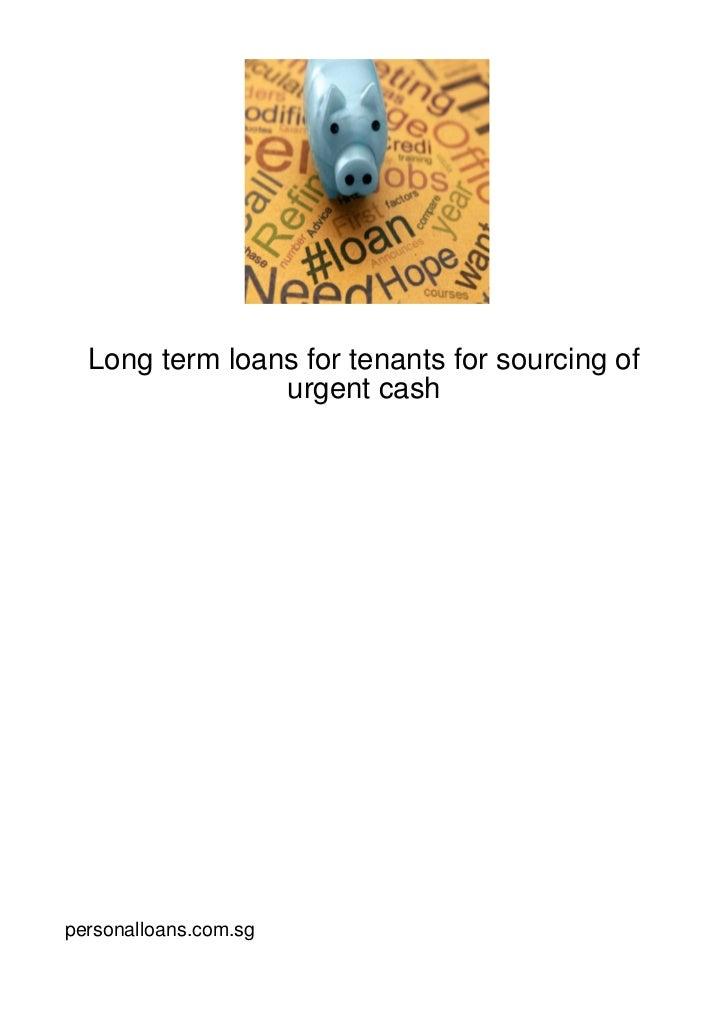 Long term loans for tenants for sourcing of                urgent cashpersonalloans.com.sg
