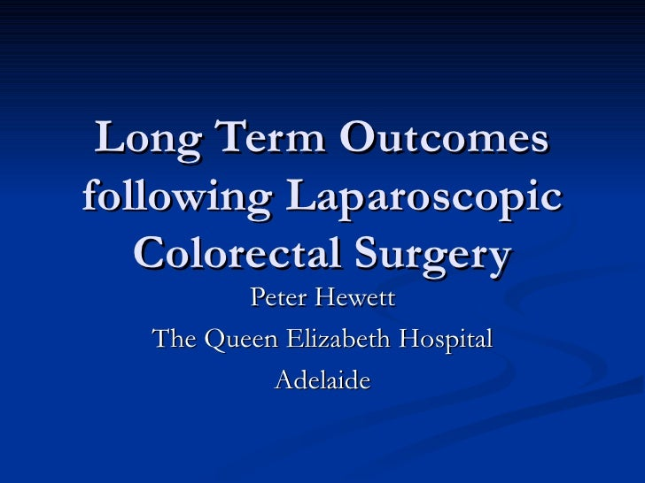 Long Term Outcomes following Laparoscopic Colorectal Surgery Peter Hewett The Queen Elizabeth Hospital Adelaide