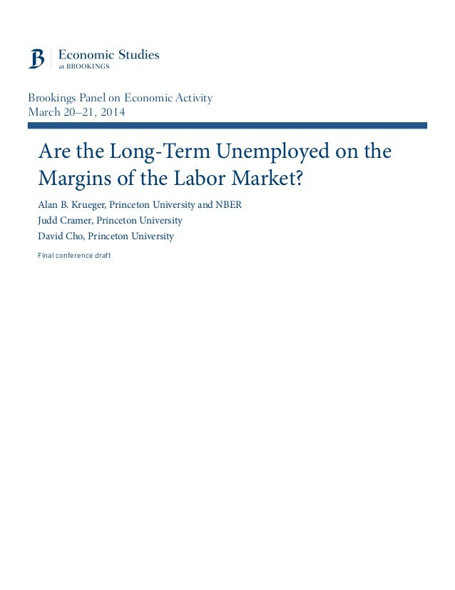 Are the Long-Term Unemployed on the Margins of the Labor Market? Alan B. Krueger, Princeton University and NBER Judd Crame...