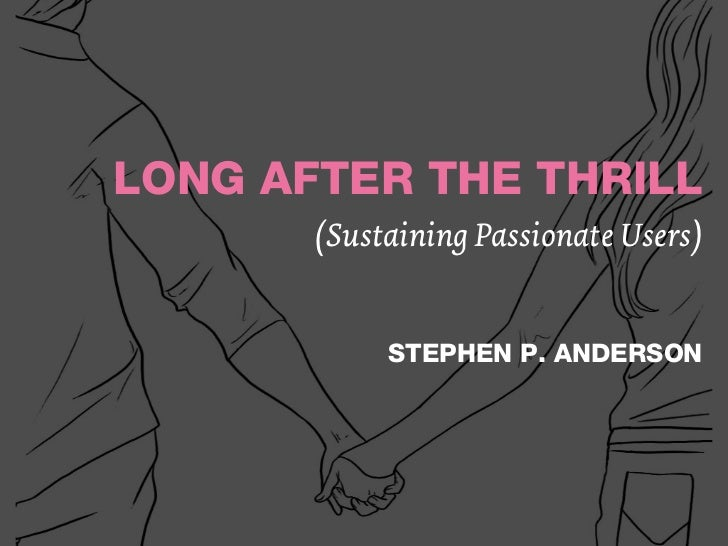 LONG AFTER THE THRILL       (Sustaining Passionate Users)            STEPHEN P. ANDERSON