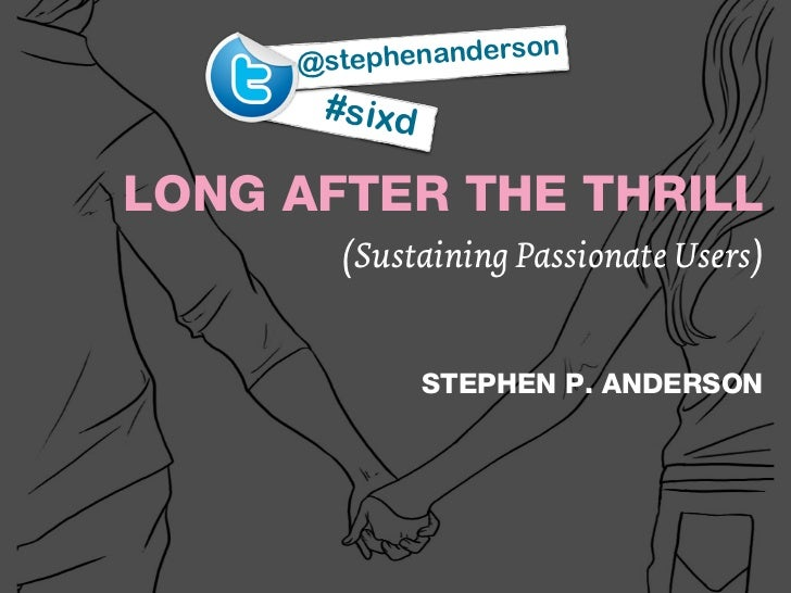 @stephe nanderson      #sixdLONG AFTER THE THRILL       (Sustaining Passionate Users)              STEPHEN P. ANDERSON