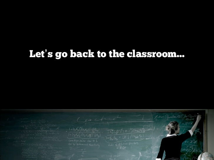 Let's go back to the classroom...