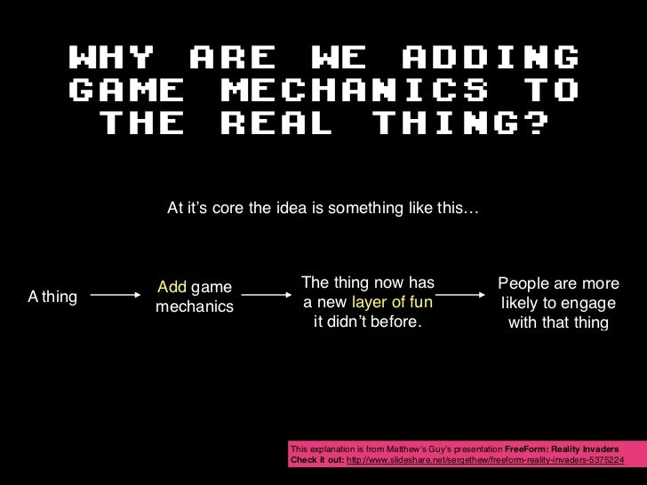 WHY ARE WE ADDING     GAME MECHANICS TO      THE REAL THING?           At it's core the idea is something like this…      ...
