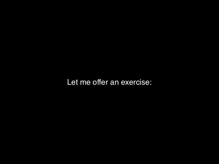 Let me offer an exercise: