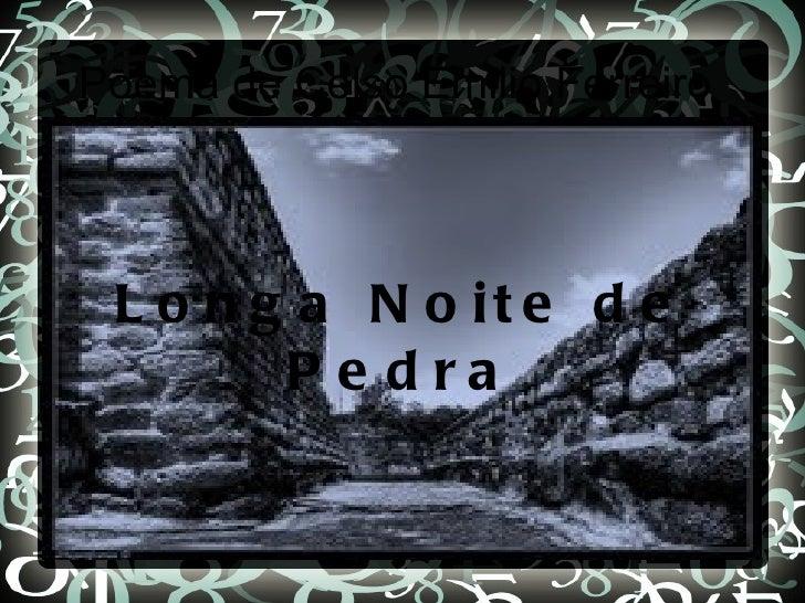 Poema de Celso Emilio Ferreiro L o n g a N o it e d e        P e dra