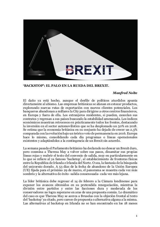1 'BACKSTOP': EL PALO EN LA RUEDA DEL BREXIT. Manfred Nolte El daño ya está hecho, aunque el desfile de políticos aturdido...