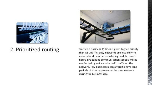 Traffic on business T1 lines is given higher prioritythan DSL traffic. Busy networks are less likely toencounter slower pe...