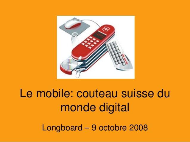 Le mobile: couteau suisse du monde digital  Longboard – 9 octobre 2008