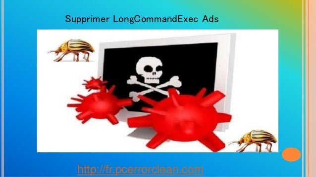 http://fr.pcerrorclean.com Supprimer LongCommandExec Ads