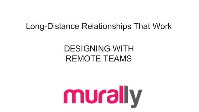 Long-Distance Relationships That Work DESIGNING WITH REMOTE TEAMS