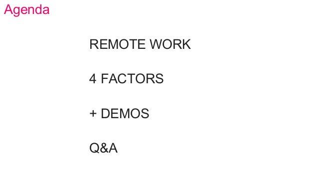 Agenda REMOTE WORK 4 FACTORS + DEMOS Q&A