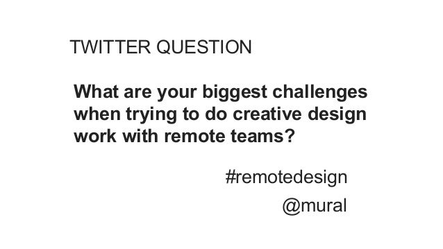 TWITTER QUESTION What are your biggest challenges when trying to do creative design work with remote teams? #remotedesign ...