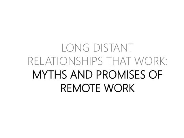 LONG DISTANT RELATIONSHIPS THAT WORK: MYTHS AND PROMISES OF REMOTE WORK