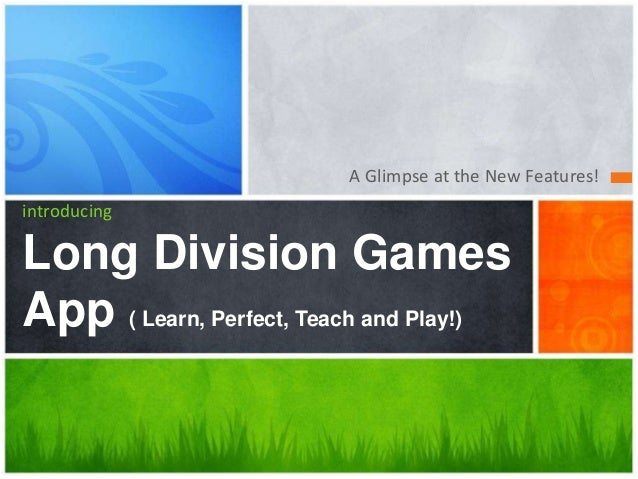 A Glimpse at the New Features! introducing  Long Division Games App ( Learn, Perfect, Teach and Play!)
