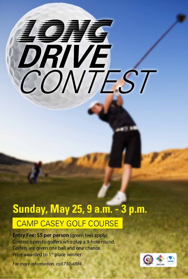 Long DRIVE CONTEST Sunday, May 25, 9 a.m. - 3 p.m. For more information, call 730-4884. CAMP CASEY GOLF COURSE Entry Fee: ...