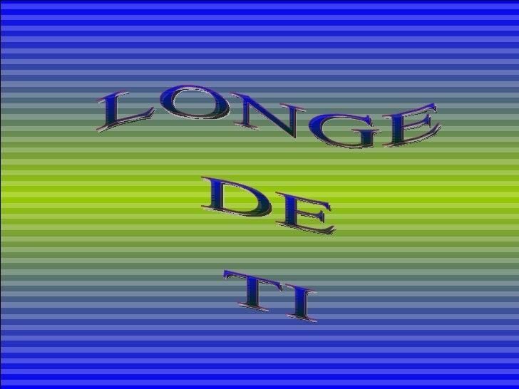 LONGE  DE  TI