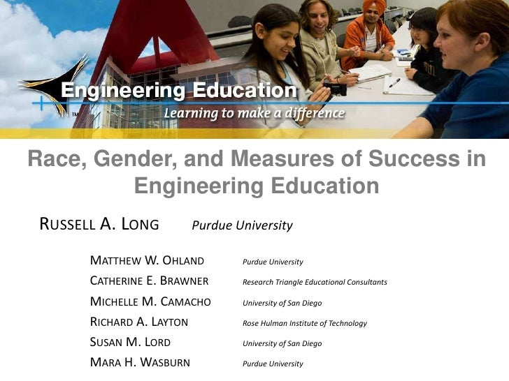 Race, Gender, and Measures of Success in Engineering Education<br />Russell A. LongPurdue University<br />Matthew W. Ohl...