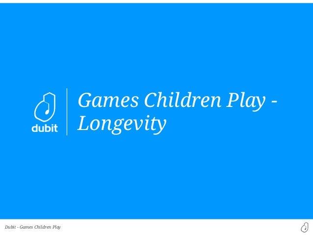 Dubit -  Games Children Play -  Longevity  Games Children Play
