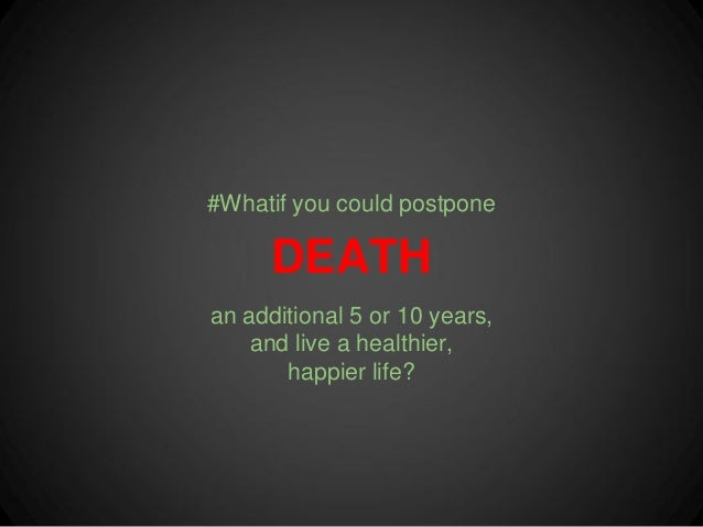 #Whatif you could postpone      DEATHan additional 5 or 10 years,    and live a healthier,       happier life?