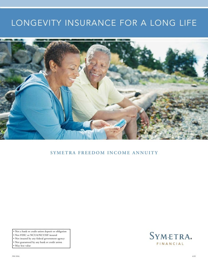 LoNgEvIty INSurANCE for A LoNg LIfE                                        Symetra Freedom Income annuIty      • Not a ban...