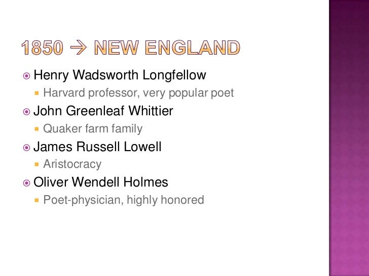 holmes and longfellow Henry wadsworth longfellow: henry wadsworth longfellow, oliver wendell holmes, and lowell were all aristocrats, all steeped in foreign culture.