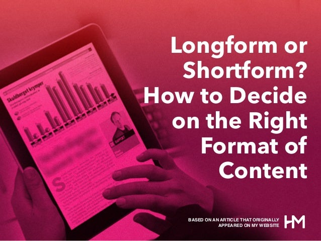 Longform or Shortform? How to Decide on the Right Format of Content BASED ON AN ARTICLE THAT ORIGINALLY APPEARED ON MY WEB...