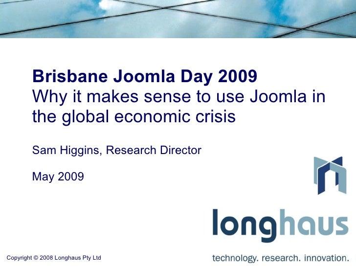 Brisbane Joomla Day 2009         Why it makes sense to use Joomla in         the global economic crisis         Sam Higgin...