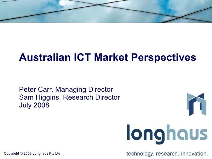 Australian ICT Market Perspectives          Peter Carr, Managing Director         Sam Higgins, Research Director         J...
