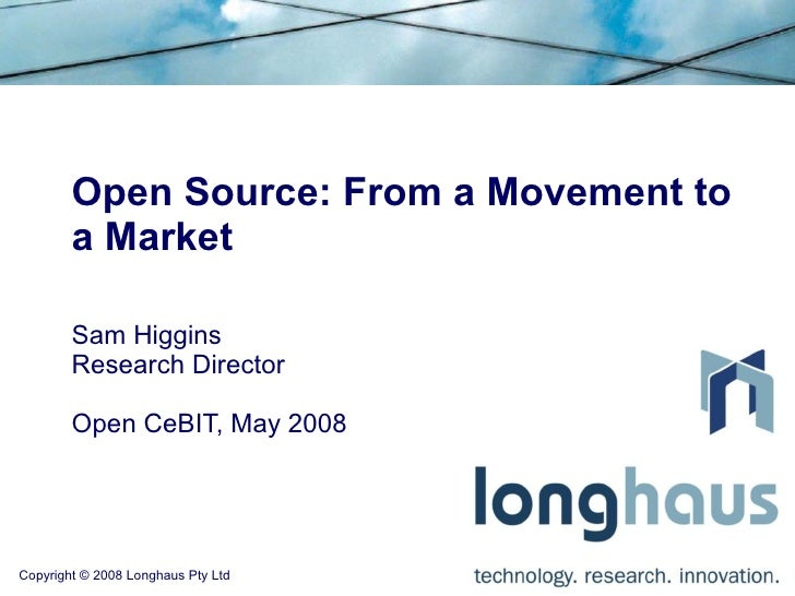 Open Source: From a Movement to         a Market          Sam Higgins         Research Director          Open CeBIT, May 2...