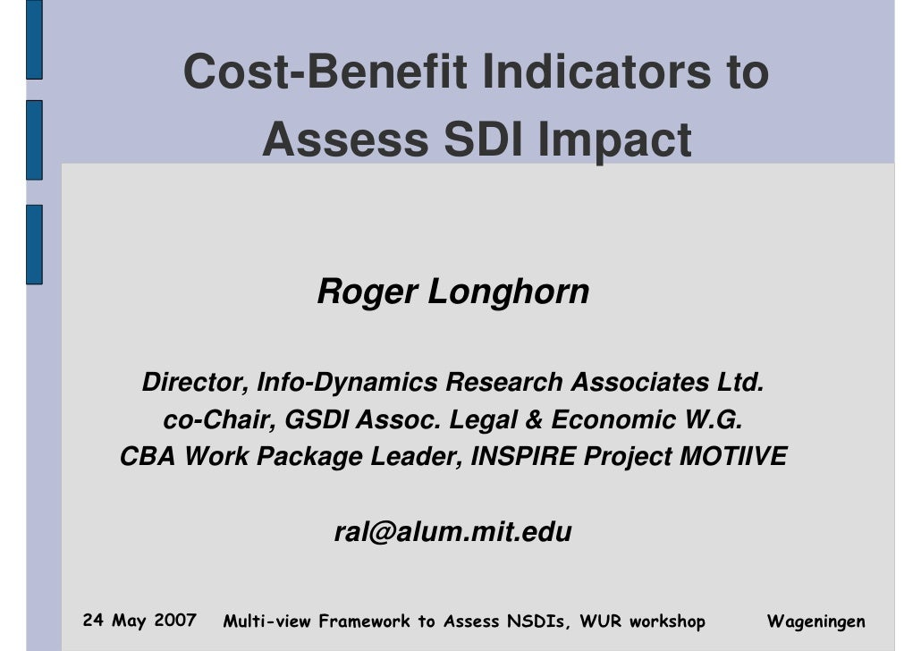 Cost-Benefit Indicators to            Assess SDI Impact                       Roger Longhorn    Director, Info-Dynamics Re...