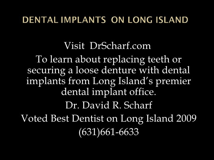 Visit  DrScharf.com  To learn about replacing teeth or securing a loose denture with dental implants from Long Island's pr...