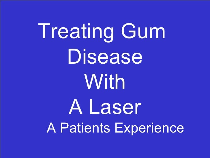 Treating Gum  Disease With A Laser A Patients Experience