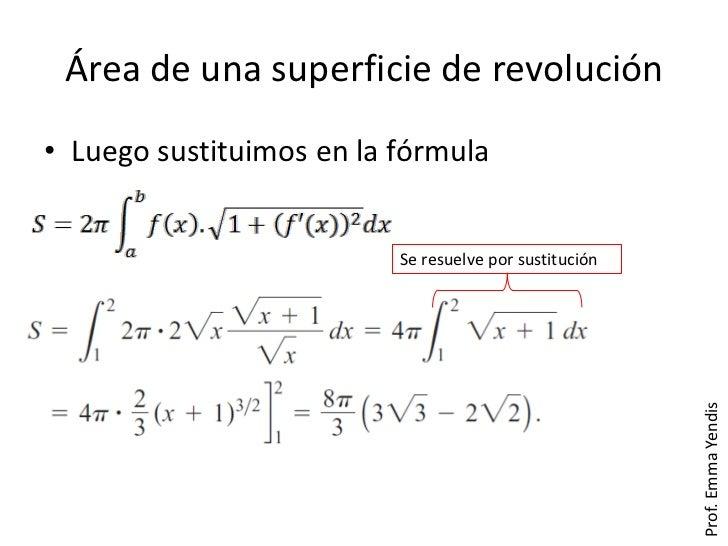Área de una superficie de revolución• Luego sustituimos en la fórmula                          Se resuelve por sustitución...