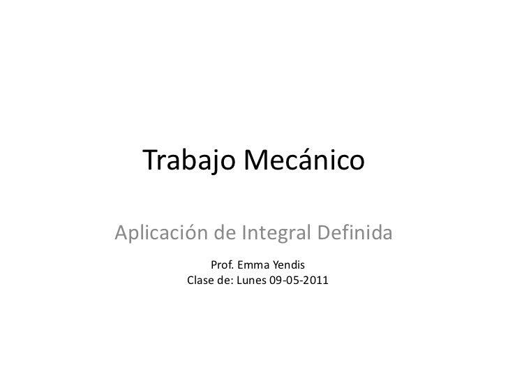 Trabajo MecánicoAplicación de Integral Definida            Prof. Emma Yendis        Clase de: Lunes 09-05-2011