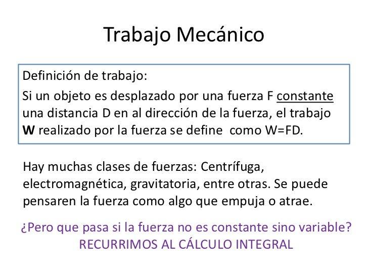 Trabajo MecánicoDefinición de trabajo:Si un objeto es desplazado por una fuerza F constanteuna distancia D en al dirección...