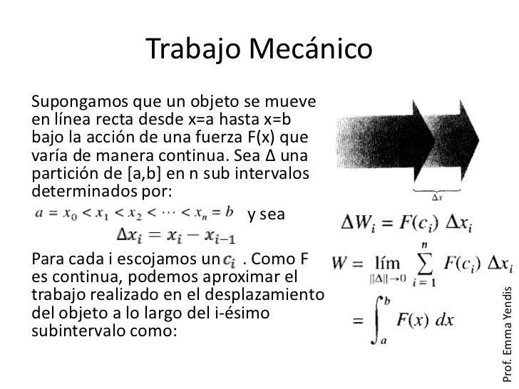 Trabajo MecánicoSupongamos que un objeto se mueveen línea recta desde x=a hasta x=bbajo la acción de una fuerza F(x) queva...