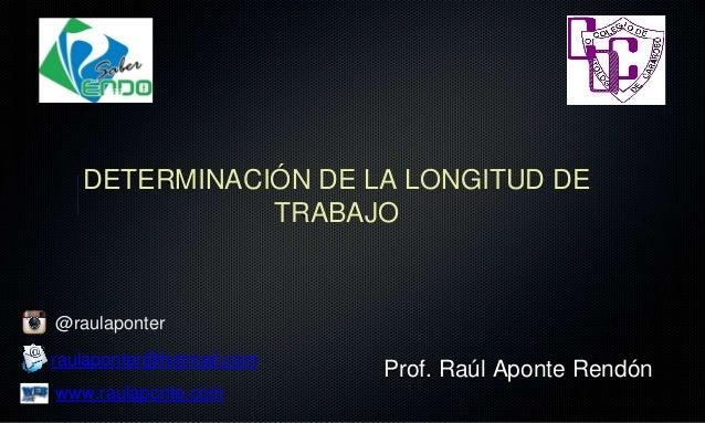Prof. Raúl Aponte Rendón @raulaponter raulaponter@hotmail.com www.raulaponte.com DETERMINACIÓN DE LA LONGITUD DE TRABAJO