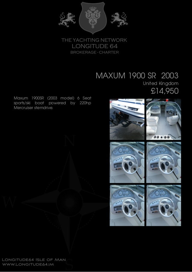 MAXUM 1900 SR 2003 United Kingdom £14,950 Maxum 1900SR (2003 model) 6 Seat sports/ski boat powered by 220hp Mercruiser ste...