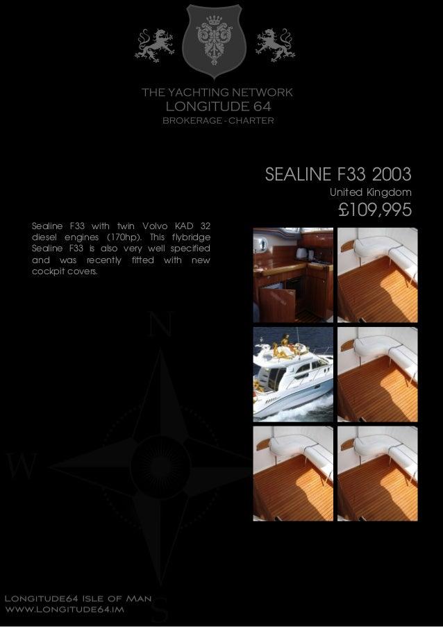 SEALINE F33 2003 United Kingdom £109,995 Sealine F33 with twin Volvo KAD 32 diesel engines (170hp). This flybridge Sealine...