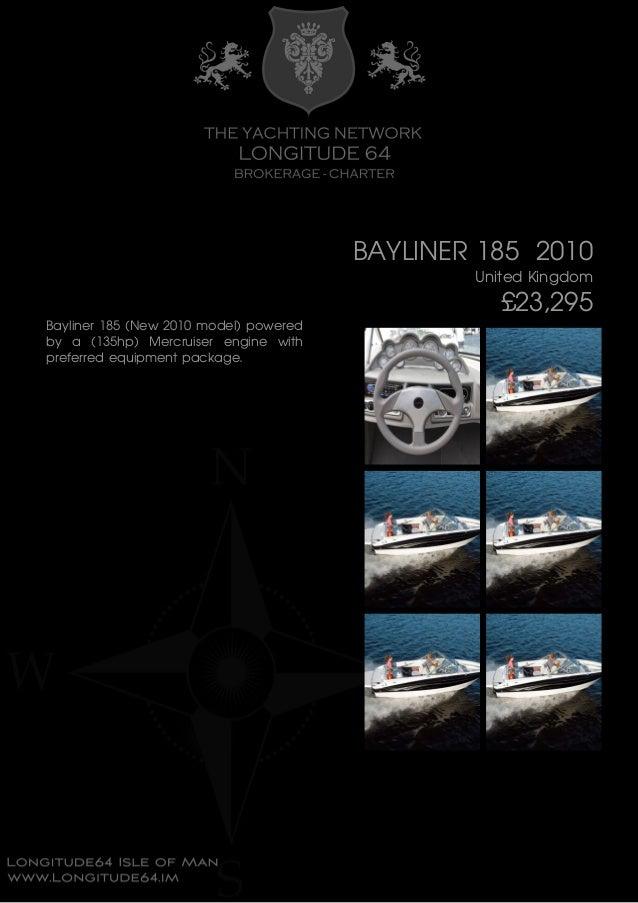 BAYLINER 185 2010 United Kingdom £23,295 Bayliner 185 (New 2010 model) powered by a (135hp) Mercruiser engine with preferr...