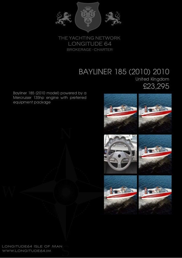 BAYLINER 185 (2010) 2010 United Kingdom £23,295 Bayliner 185 (2010 model) powered by a Mercruiser 135hp engine with prefer...