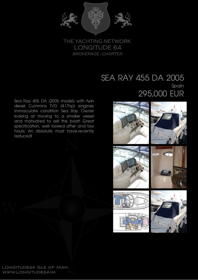 SEA RAY 455 DA 2005 Spain 295,000 EUR Sea Ray 455 DA (2005 model) with twin diesel Cummins TVD (417hp) engines. Immaculate...