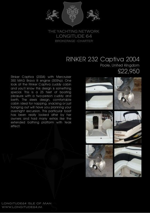 RINKER 232 Captiva 2004 Poole, United Kingdom £22,950 Rinker Captiva (2004) with Mercruiser 350 MAG Bravo III engine (300h...
