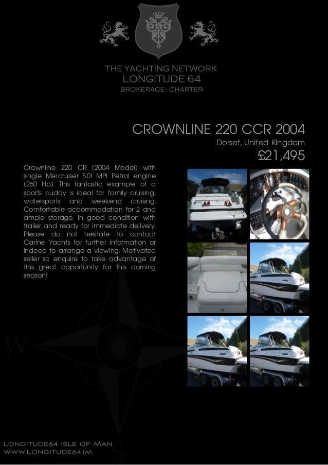 CROWNLINE 220 CCR 2004 Dorset, United Kingdom £21,495 Crownline 220 CR (2004 Model) with single Mercruiser 5.0l MPI Petrol...